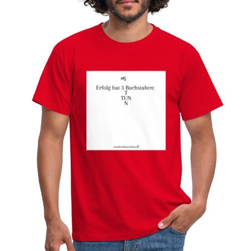 Erfolg hat 3 Buchstaben - Männer T-Shirt