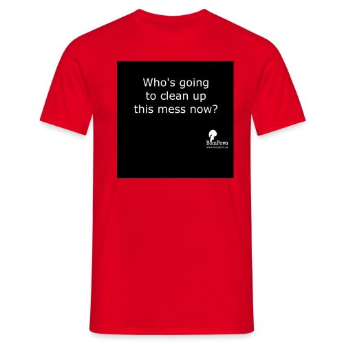 Who's going to clean up - Men's T-Shirt