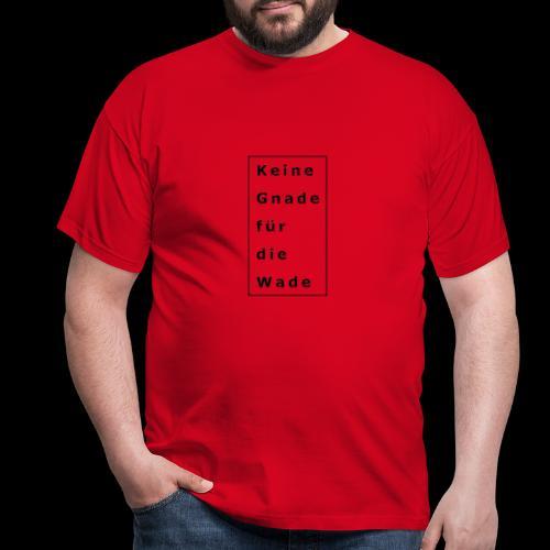 Keine Gnade für die Wade - Men's T-Shirt