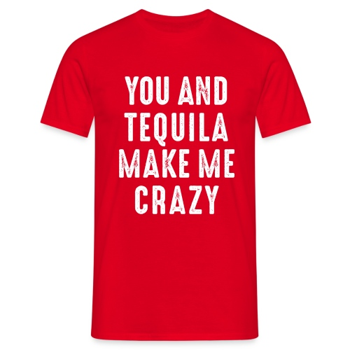 you and tequila make me crazy verrückt love Party - Men's T-Shirt