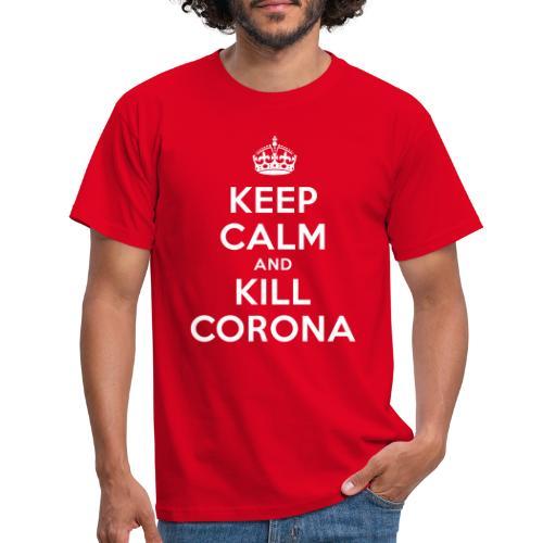 KEEP CALM and KILL CORONA - Männer T-Shirt