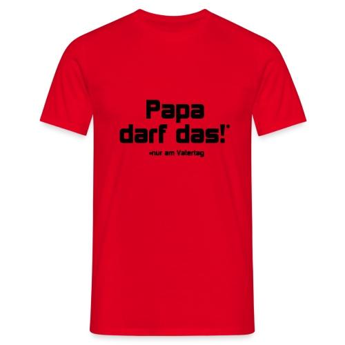Papa darf das - Männer T-Shirt