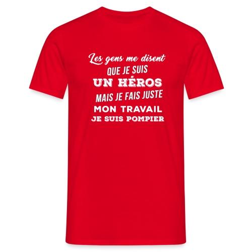 les gens me disent que je suis un héros - T-shirt Homme