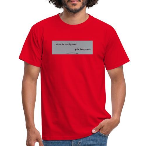 Mach langsam - Männer T-Shirt