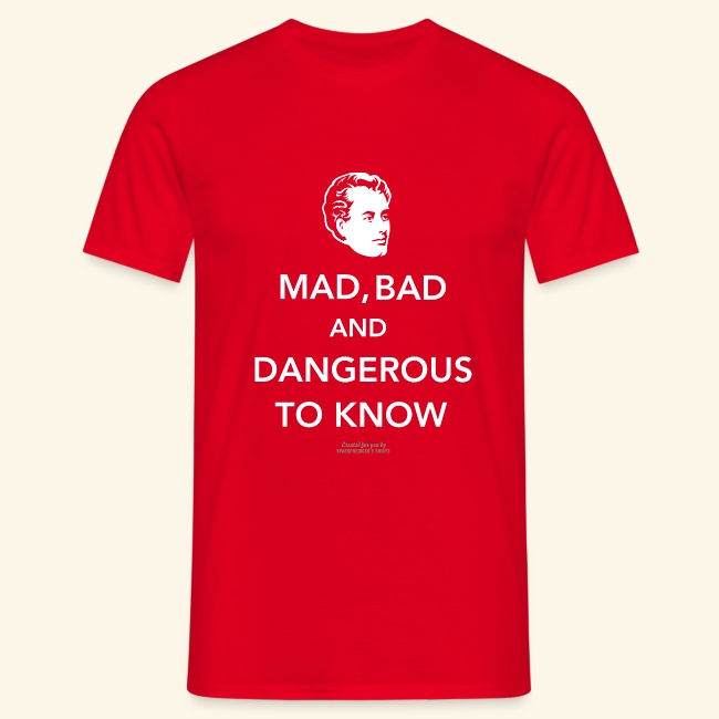 Zitat T Shirt Lord Byron | Mad, bad and dangerous