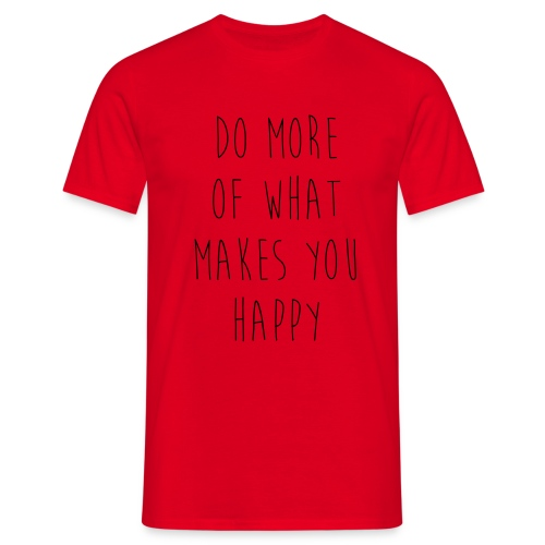 Do More Of What Makes You Happy Motivational Quote - Männer T-Shirt
