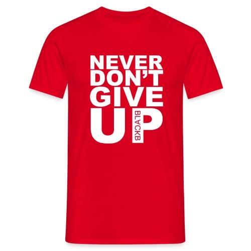 Never give up fail - Mannen T-shirt