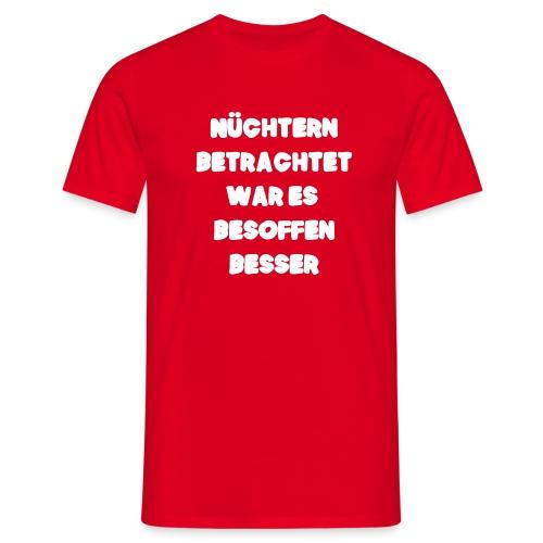Nüchtern betrachtet Spruch ft2 - Männer T-Shirt