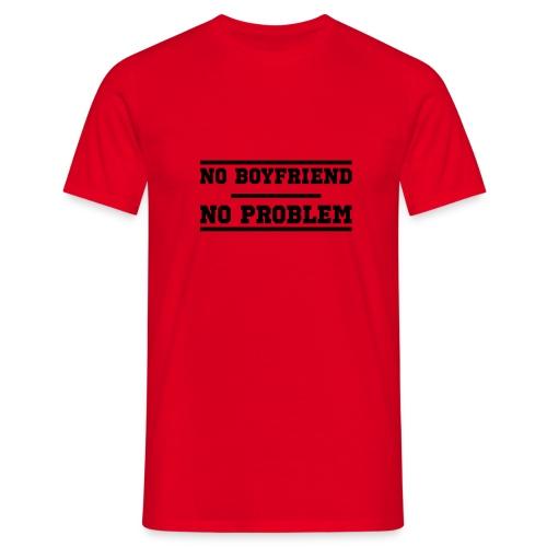 No Boyfriend No Problem - Männer T-Shirt