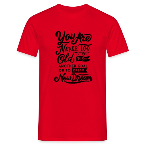 Your are never too old to dream ... - T-shirt Homme