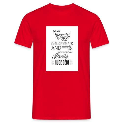 Who's got a PHD. - Men's T-Shirt