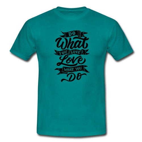 Do what you love / Love what you do. - T-shirt Homme