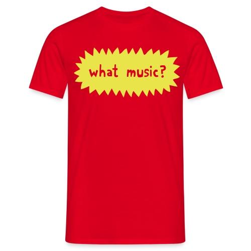 What Music - Men's T-Shirt