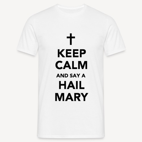 KEEP CALM.....HAIL MARY - Men's T-Shirt