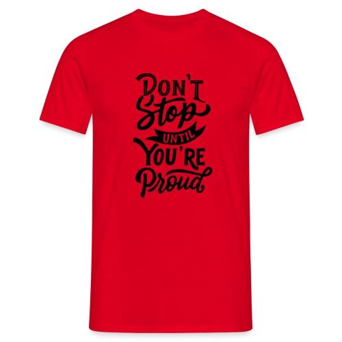Don't stop until you're proud ! - T-shirt Homme