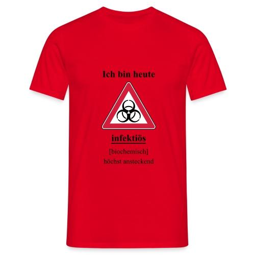 Ich bin heute infektioes - Männer T-Shirt