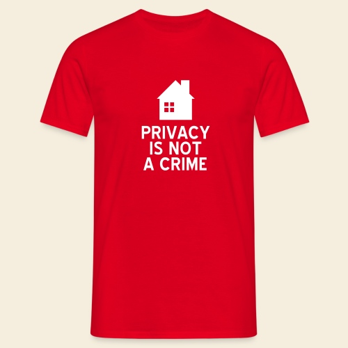 Privacy is not a Crime - Männer T-Shirt