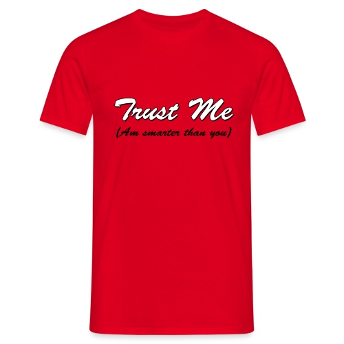 Trust me, am smarter than you - Men's T-Shirt