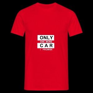 Only One More Car I Promise - Männer T-Shirt