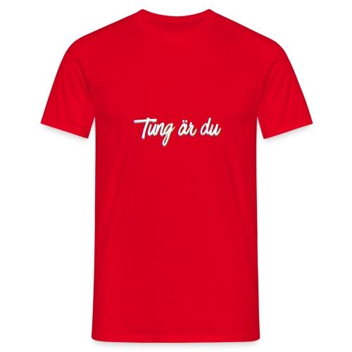 tung är du - T-shirt herr