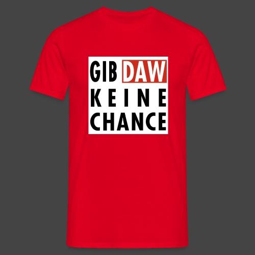 Gib DAW keine Chance - Männer T-Shirt