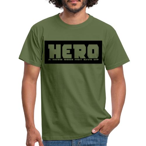 A hero does not give up - Männer T-Shirt
