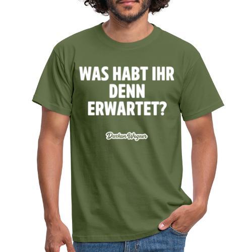 Was habt ihr denn erwartet? - Männer T-Shirt