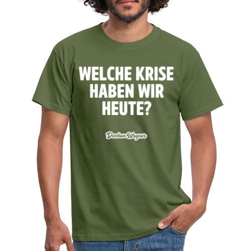 Welche Krise haben wir heute? - Männer T-Shirt