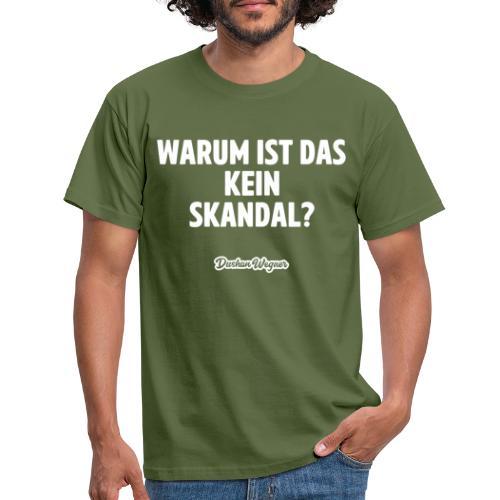 Warum ist das kein Skandal? - Männer T-Shirt