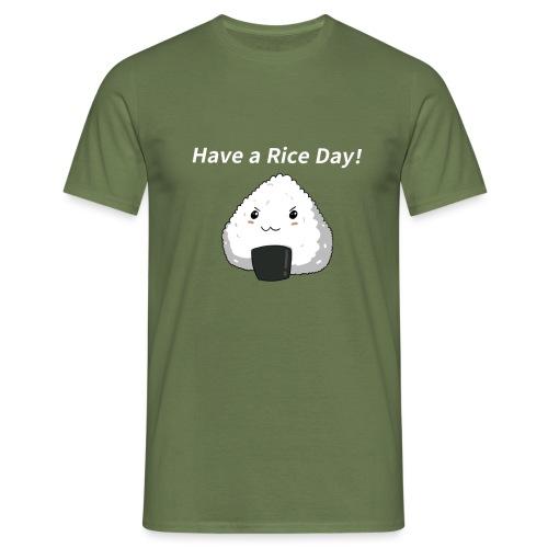 Have a Rice Day - Männer T-Shirt