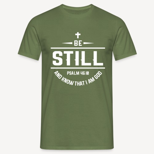 BE STILL AND KNOW THAT I AM GOD - Men's T-Shirt