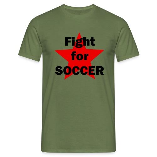 Fight for SOCCER - Männer T-Shirt