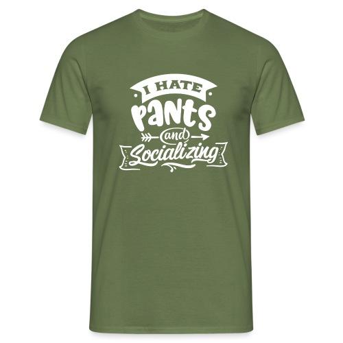 I hate pants and socializing - Maglietta da uomo