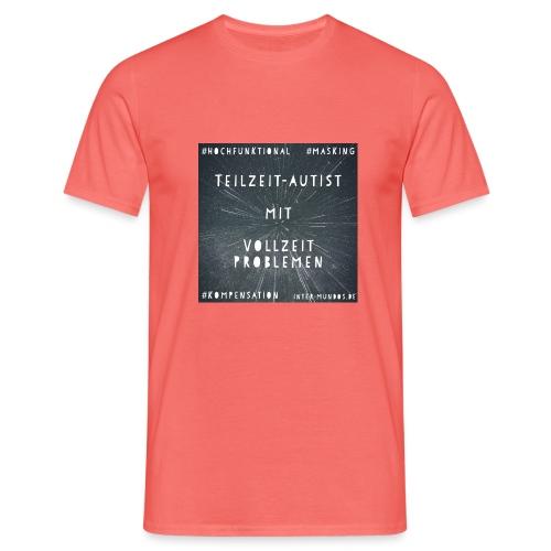 Teilzeit Autist mit Vollzeit Problemen - Männer T-Shirt