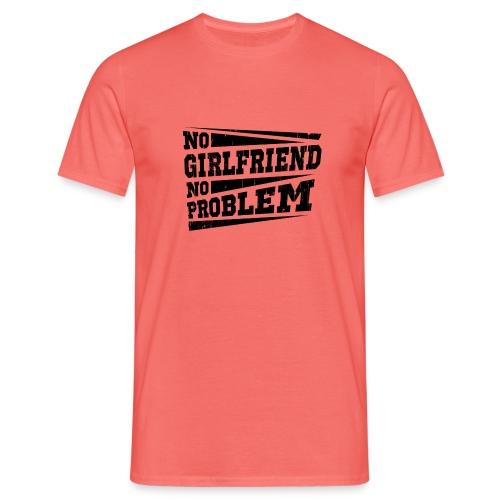 No Girlfriend No Problem - Männer T-Shirt