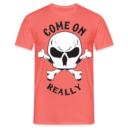 Come On Really Shirt - Men's T-Shirt