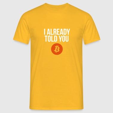 I already told you - Männer T-Shirt