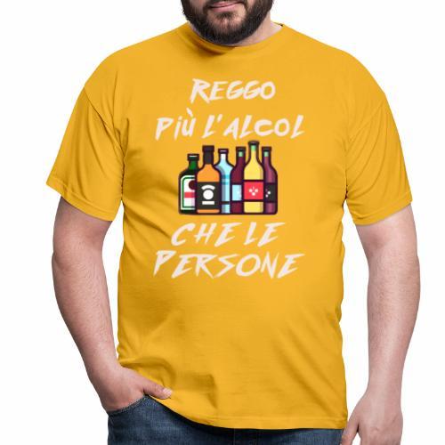 Reggo più l'alcol - Maglietta da uomo