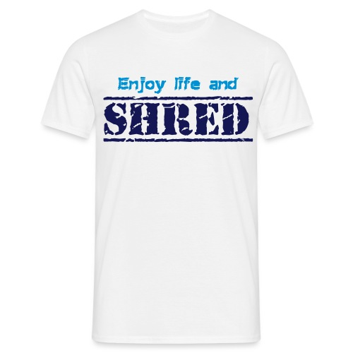 Enjoy life and SHRED - Männer T-Shirt