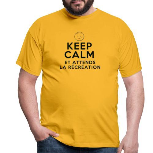 Keep calm et attends la recreation - T-shirt Homme