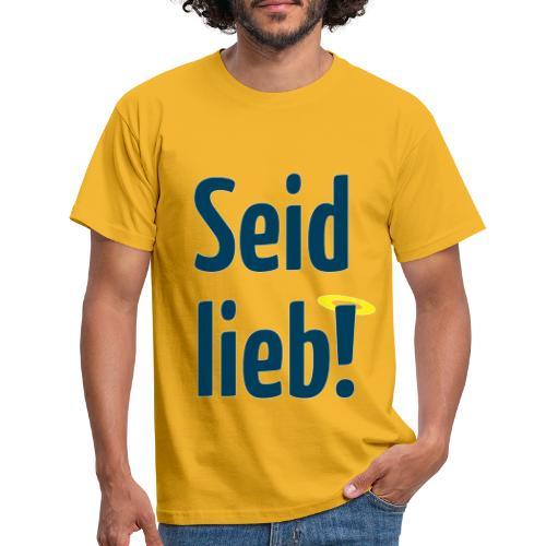Seid lieb HS - Männer T-Shirt
