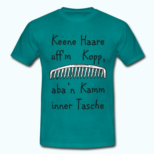 Keene Haare uff´m Kopp, aba ´n Kamm in der Tasche! - Men's T-Shirt