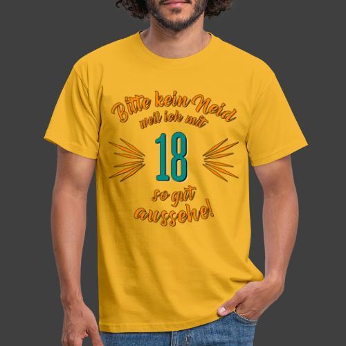 Geburtstag 18 - Bitte kein Neid petrol - Rahmenlos - Männer T-Shirt