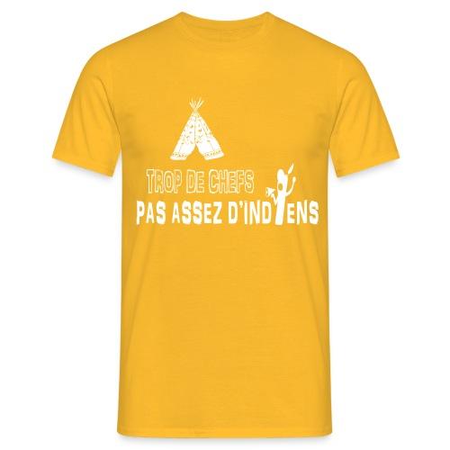 TROP DE CHEFS, PAS ASSEZ D'INDIENS - T-shirt Homme