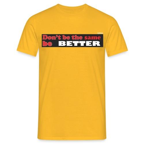 Be_Better - Men's T-Shirt