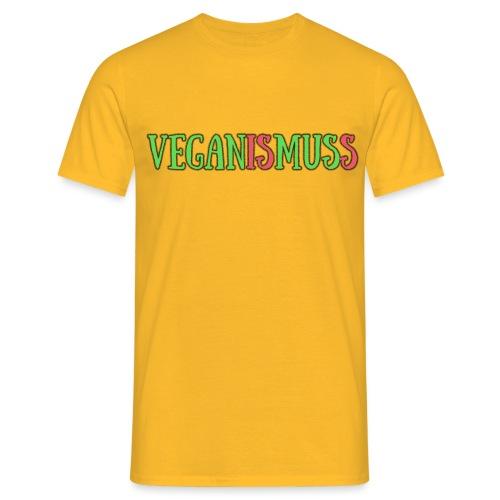 veganismuss - Männer T-Shirt