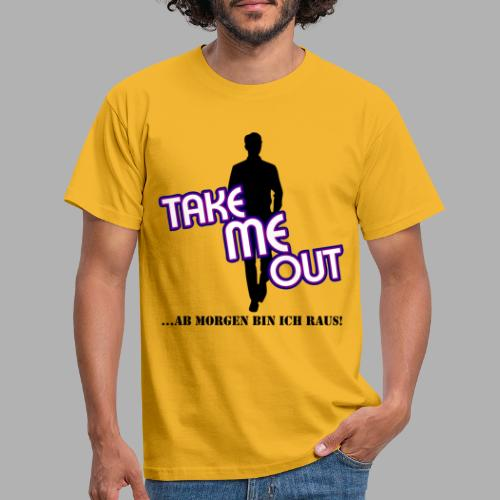 Take me out_Er_Variante 1 - Männer T-Shirt
