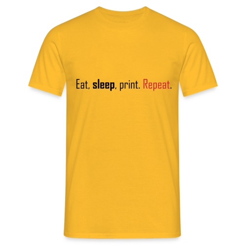Eat, sleep, print. Repeat. - Men's T-Shirt