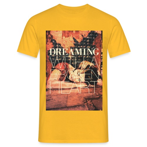Dreaming with a broken heart - Men's T-Shirt
