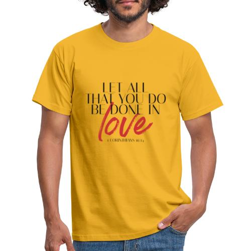 T-shirt - Let All That You Be Done In Love - Mannen T-shirt